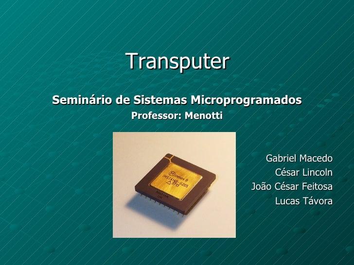 Transputer Seminário de Sistemas Microprogramados            Professor: Menotti                                       Gabr...