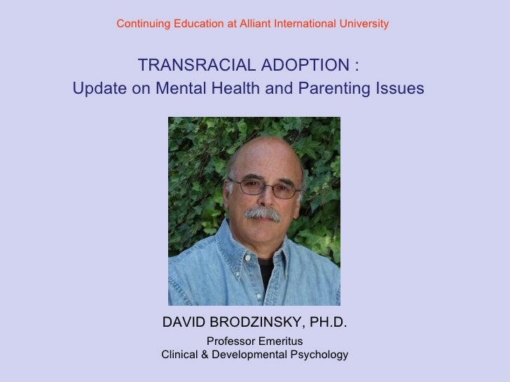 TRANSRACIAL ADOPTION :   Update on Mental Health and Parenting Issues DAVID BRODZINSKY, PH.D. Professor Emeritus Clinical ...