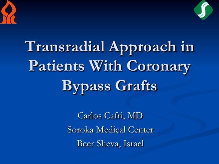 Transradial Approach inPatients With Coronary     Bypass Grafts       Carlos Cafri, MD     Soroka Medical Center       Bee...