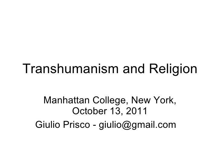 Transhumanism and Religion Manhattan College, New York, October 13, 2011 Giulio Prisco - giulio@gmail.com
