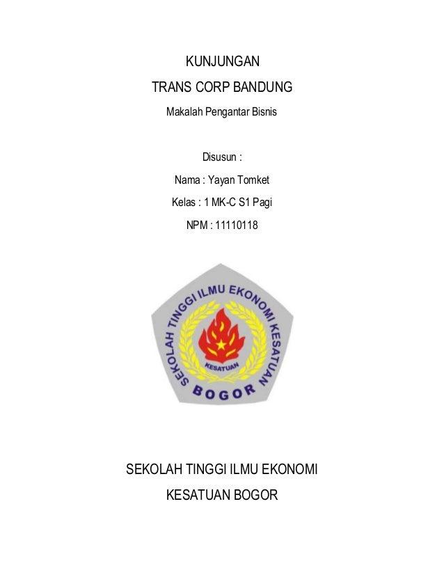 KUNJUNGAN   TRANS CORP BANDUNG     Makalah Pengantar Bisnis            Disusun :      Nama : Yayan Tomket      Kelas : 1 M...