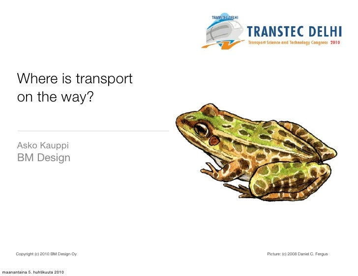 Where is transport on the way?  Asko Kauppi BM Design     Copyright (c) 2010 BM Design Oy   Picture: (c) 2008 Daniel C. Fe...