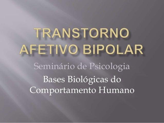 Seminário de Psicologia  Bases Biológicas do  Comportamento Humano