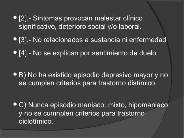 [2].- Síntomas provocan malestar clínico significativo, deterioro social y/o laboral. [3].- No relacionados a sustancia ...