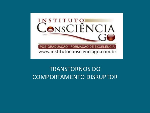 TRANSTORNOS DO COMPORTAMENTO DISRUPTOR
