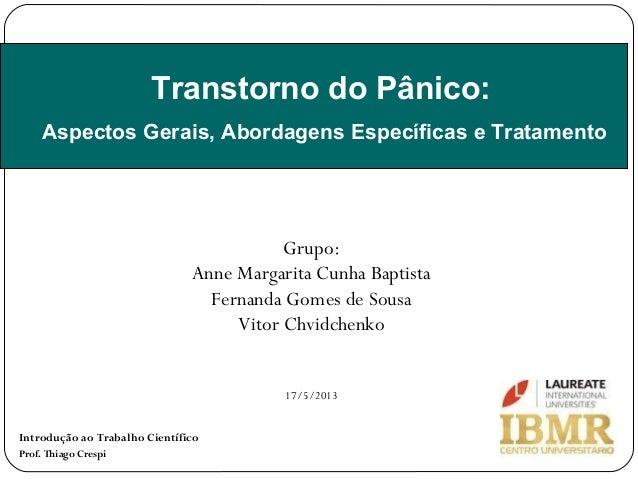 Grupo:Anne Margarita Cunha BaptistaFernanda Gomes de SousaVitor ChvidchenkoTranstorno do Pânico:Aspectos Gerais, Abordagen...