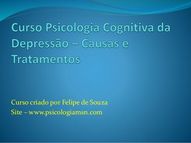 Curso criado por Felipe de Souza Site – www.psicologiamsn.com