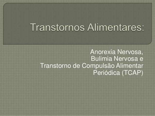 Anorexia Nervosa, Bulimia Nervosa e Transtorno de Compulsão Alimentar Periódica (TCAP)