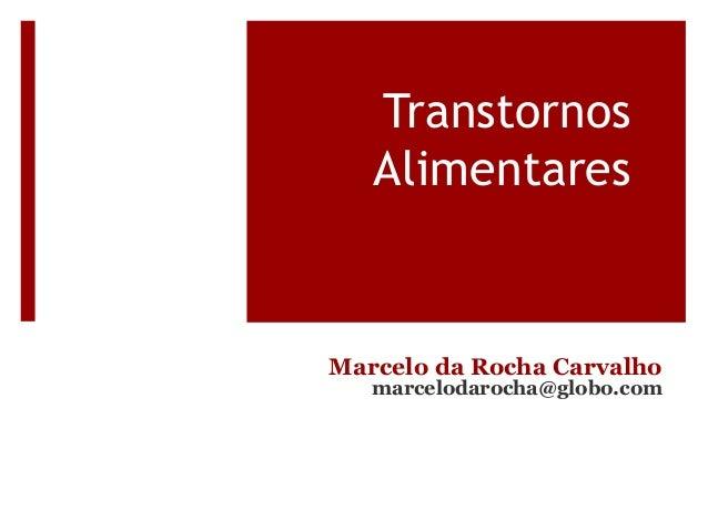 Transtornos Alimentares Marcelo da Rocha Carvalho marcelodarocha@globo.com