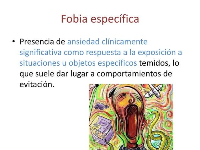 Fobia específica• Presencia de ansiedad clínicamente  significativa como respuesta a la exposición a  situaciones u objeto...