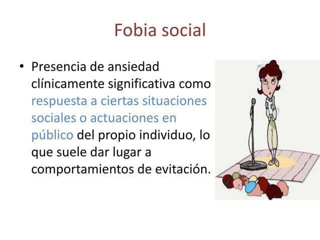 Fobia social• Presencia de ansiedad  clínicamente significativa como  respuesta a ciertas situaciones  sociales o actuacio...