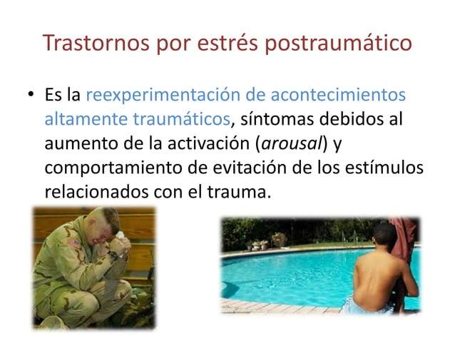 Trastornos por estrés postraumático• Es la reexperimentación de acontecimientos  altamente traumáticos, síntomas debidos a...