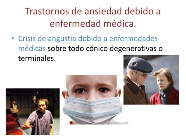 Trastornos de ansiedad debido a         enfermedad médica.• Crisis de angustia debido a enfermedades  médicas sobre todo c...