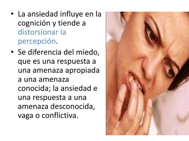 • La ansiedad influye en la  cognición y tiende a  distorsionar la  percepción.• Se diferencia del miedo,  que es una resp...