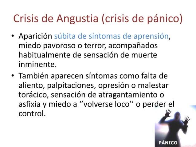Crisis de Angustia (crisis de pánico)• Aparición súbita de síntomas de aprensión,  miedo pavoroso o terror, acompañados  h...