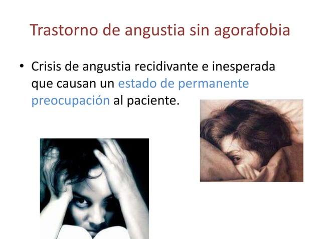 Trastorno de angustia sin agorafobia• Crisis de angustia recidivante e inesperada  que causan un estado de permanente  pre...
