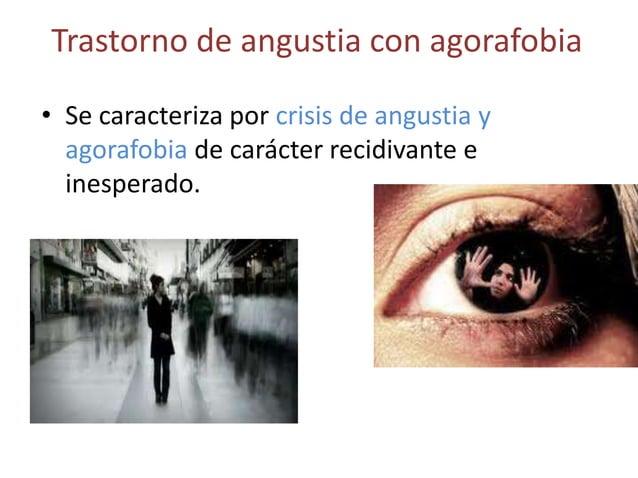 Trastorno de angustia con agorafobia• Se caracteriza por crisis de angustia y  agorafobia de carácter recidivante e  inesp...