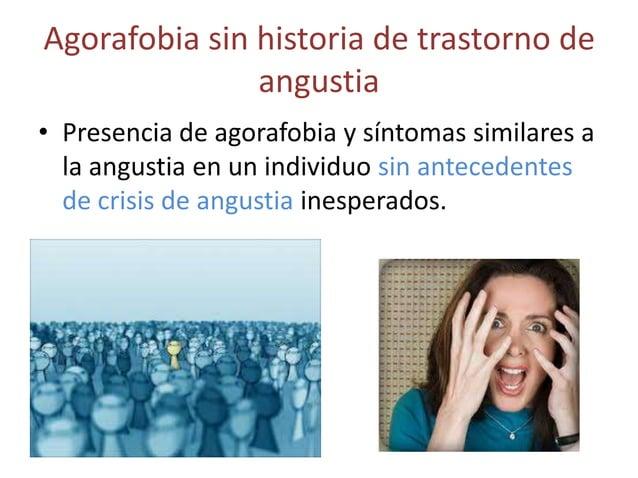 Agorafobia sin historia de trastorno de               angustia• Presencia de agorafobia y síntomas similares a  la angusti...