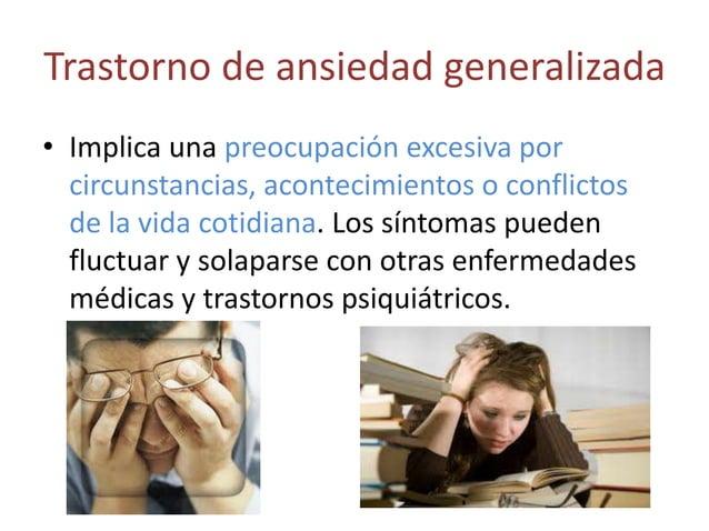 Trastorno de ansiedad generalizada• Implica una preocupación excesiva por  circunstancias, acontecimientos o conflictos  d...