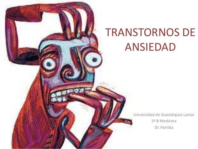 TRANSTORNOS DE   ANSIEDAD    Universidad de Guadalajara Lamar              5º B Medicina                Dr. Partida