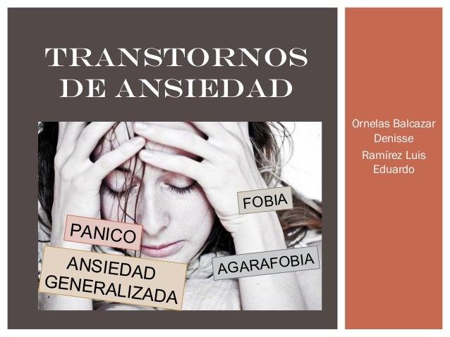 Ornelas Balcazar  Denisse  Ramírez Luis  Eduardo  TRANSTORNOS  DE ANSIEDAD  ANSIEDAD  GENERALIZADA  FOBIA  PANICO  AGARAFO...