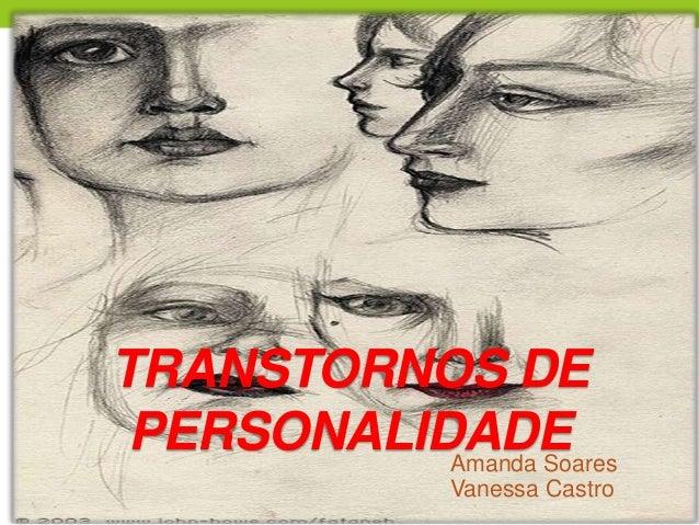 TRANSTORNOS DE PERSONALIDADE           Amanda Soares                Vanessa Castro
