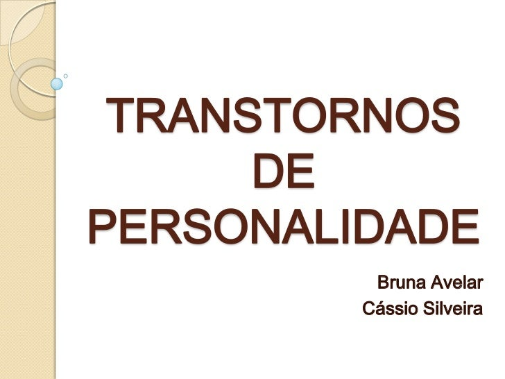 TRANSTORNOS DE PERSONALIDADE<br />Bruna Avelar<br />Cássio Silveira<br />