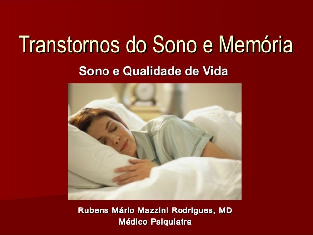 Transtornos do Sono e MemóriaTranstornos do Sono e Memória Sono e Qualidade de VidaSono e Qualidade de Vida Rubens Mário M...