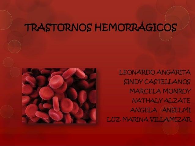 TRASTORNOS HEMORRÁGICOS               LEONARDO ANGARITA                SINDY CASTELLANOS                 MARCELA MONROY   ...