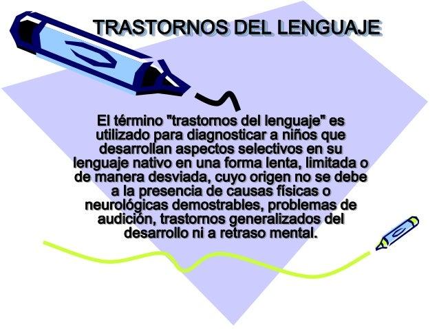"""TRASTORNOS DEL LENGUAJE El término """"trastornos del lenguaje"""" es utilizado para diagnosticar a niños que desarrollan aspect..."""