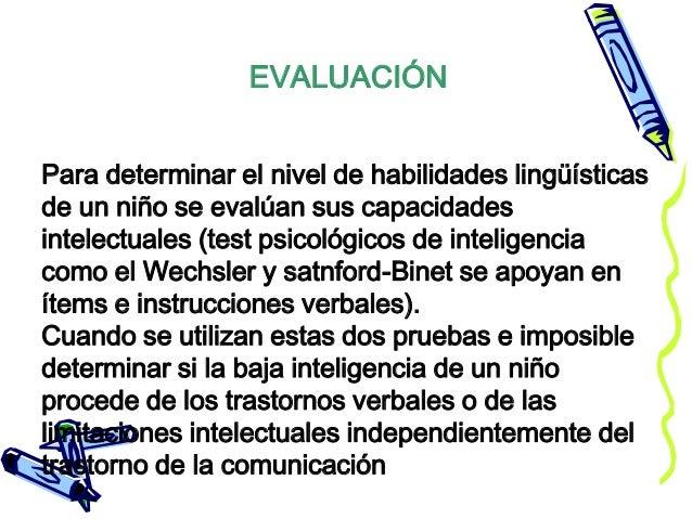 Por esta razón se debe evaluar también las capacidades no-verbales (instrumentos psicológicos no-verbales utilizados son e...