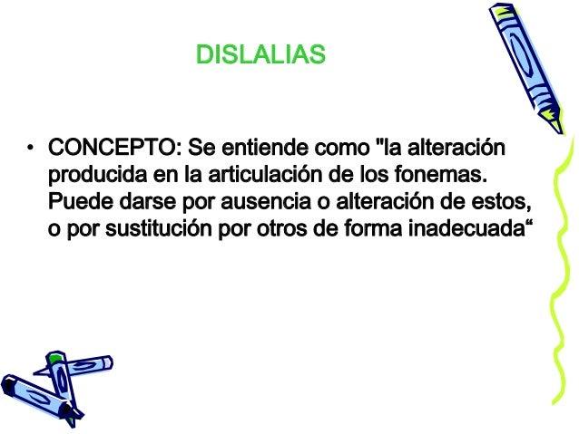 """DISLALIAS • CONCEPTO: Se entiende como """"la alteración producida en la articulación de los fonemas. Puede darse por ausenci..."""