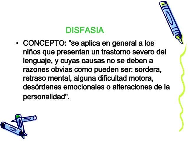 """DISFASIA • CONCEPTO: """"se aplica en general a los niños que presentan un trastorno severo del lenguaje, y cuyas causas no s..."""