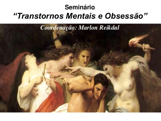 """Seminário""""Transtornos Mentais e Obsessão""""      Coordenação: Marlon Reikdal"""