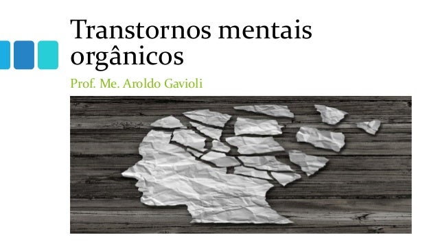 Transtornos mentais orgânicos Prof. Me. Aroldo Gavioli