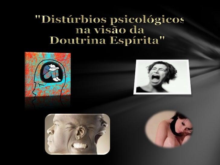 """""""Distúrbios psicológicos na visão da  Doutrina Espírita"""""""