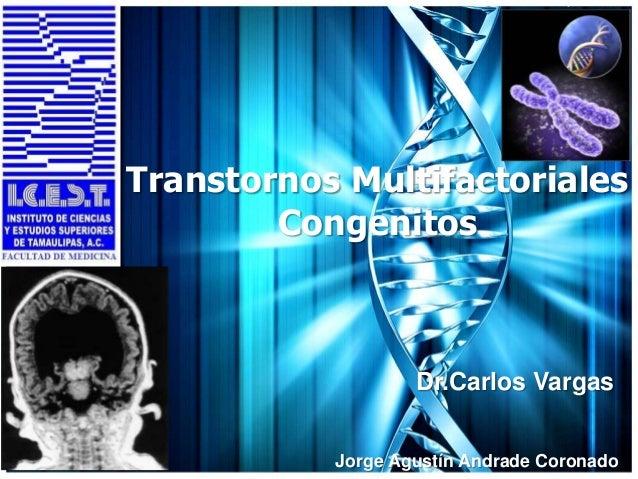 Transtornos Multifactoriales Congenitos Jorge Agustín Andrade Coronado Dr.Carlos Vargas