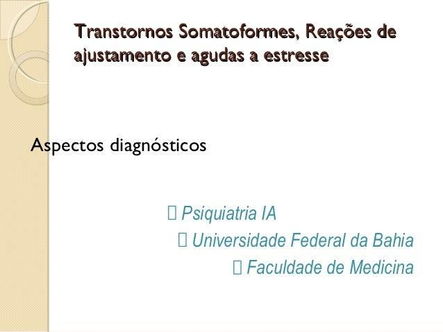 Transtornos Somatoformes, Reações de ajustamento e agudas a estresse  Aspectos diagnósticos Psiquiatria IA Universidade Fe...