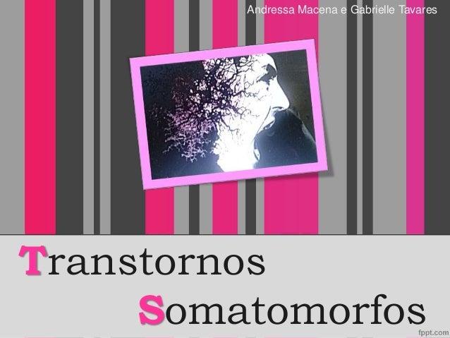 Transtornos Somatomorfos Andressa Macena e Gabrielle Tavares