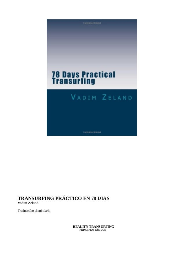 TRANSURFING PRÁCTICO EN 78 DIASVadim ZelandTraducción: alonindark.REALITY TRANSURFINGPRINCIPIOS BÁSICOS