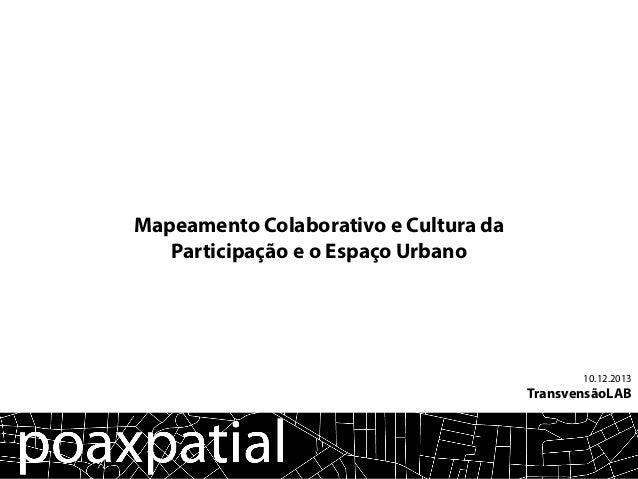 10.12.2013 TransvensãoLAB Mapeamento Colaborativo e Cultura da Participação e o Espaço Urbano
