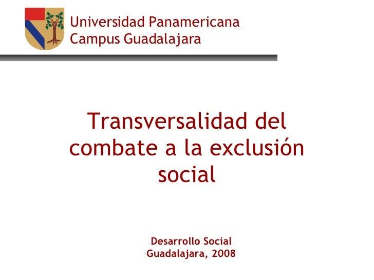 Universidad Panamericana Campus Guadalajara Transversalidad del combate a la exclusión social Desarrollo Social Guadalajar...