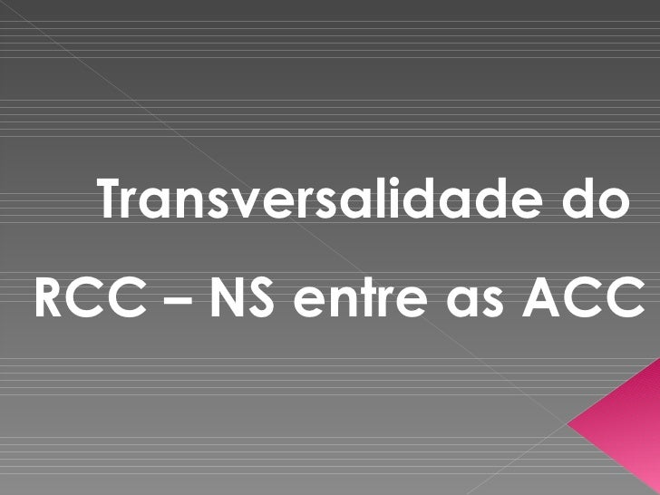 Transversalidade do  RCC – NS entre as ACC
