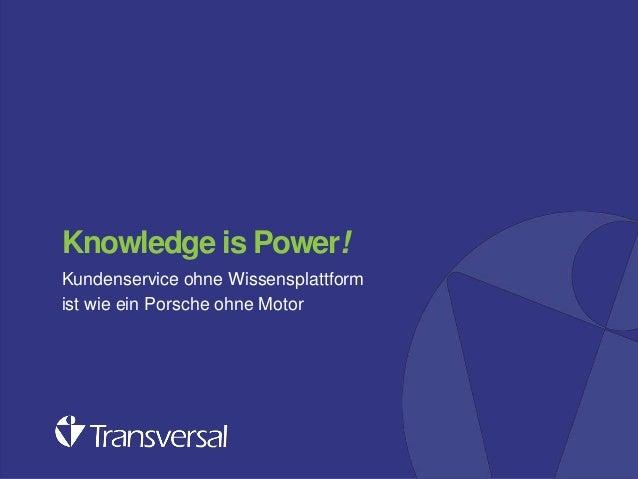 Knowledge is Power! Kundenservice ohne Wissensplattform ist wie ein Porsche ohne Motor