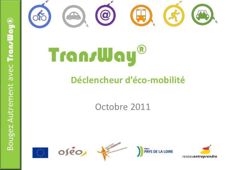 Bougez Autrement avec TransWay®                                  Déclencheur d'éco-mobilité                               ...