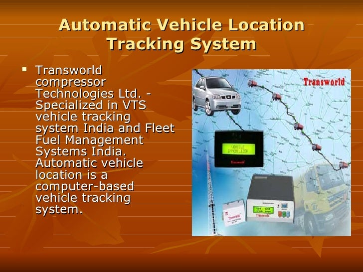 Automatic Vehicle Location Tracking System <ul><li>Transworld compressor Technologies Ltd. - Specialized in VTS vehicle tr...