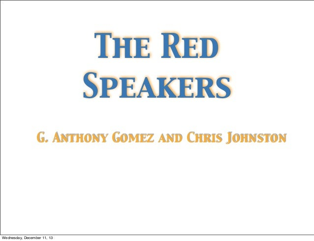 The Red Speakers G. Anthony Gomez and Chris Johnston  Wednesday, December 11, 13
