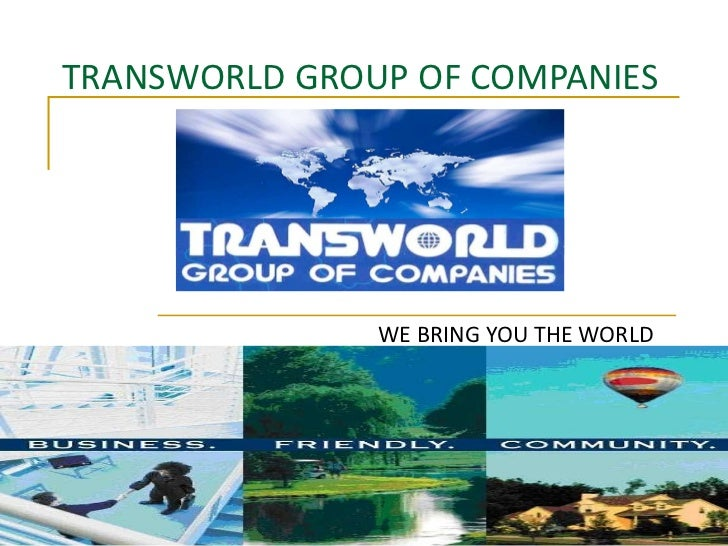 TRANSWORLD GROUP OF COMPANIES WE BRING YOU THE WORLD