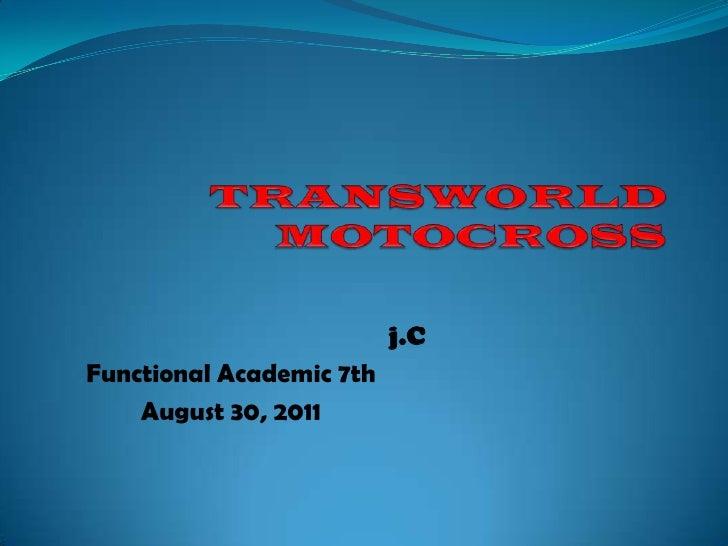 TRANSWORLD MOTOCROSS<br />j.C  <br />Functional Academic 7th<br />August 30, 2011<br />