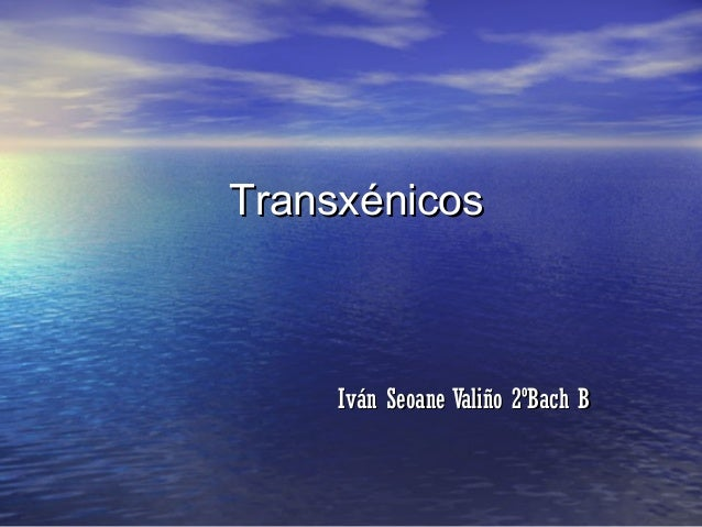 Transxénicos     Iván Seoane Valiño 2ºBach B